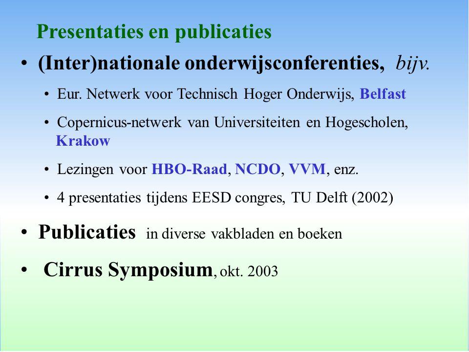 Presentaties en publicaties (Inter)nationale onderwijsconferenties, bijv. Eur. Netwerk voor Technisch Hoger Onderwijs, Belfast Copernicus-netwerk van