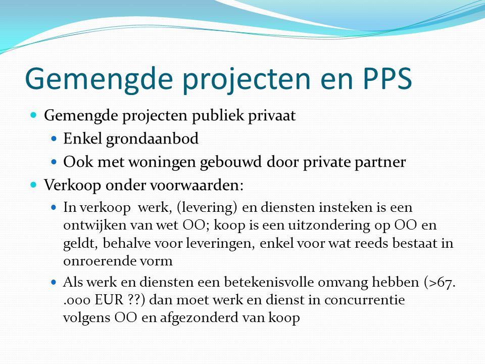 Gemengde projecten en PPS Gemengde projecten publiek privaat Enkel grondaanbod Ook met woningen gebouwd door private partner Verkoop onder voorwaarden