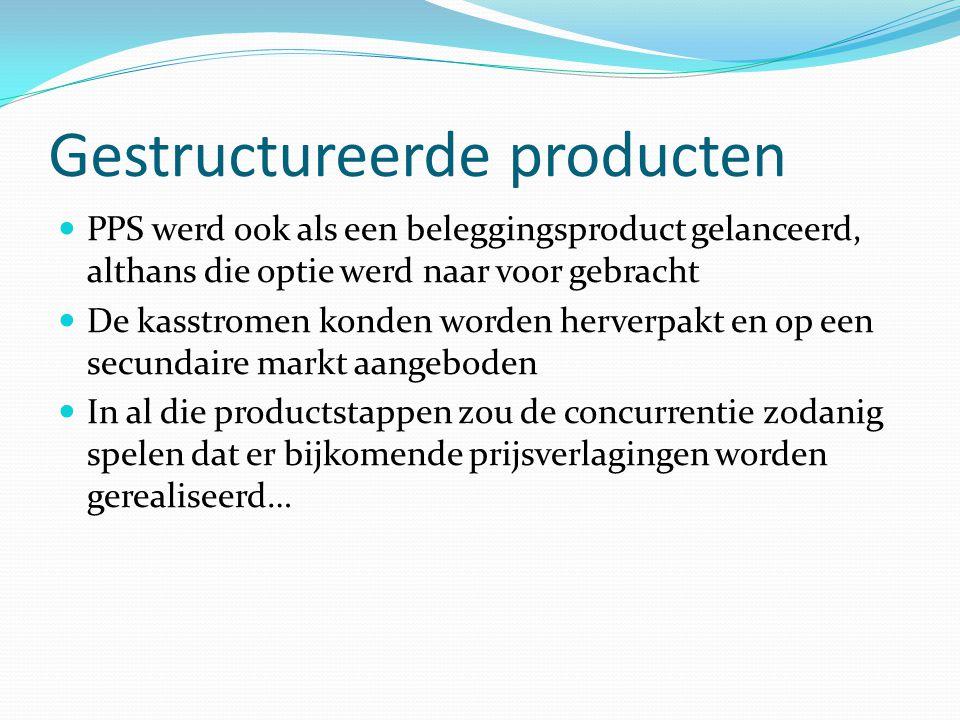 Gestructureerde producten PPS werd ook als een beleggingsproduct gelanceerd, althans die optie werd naar voor gebracht De kasstromen konden worden her