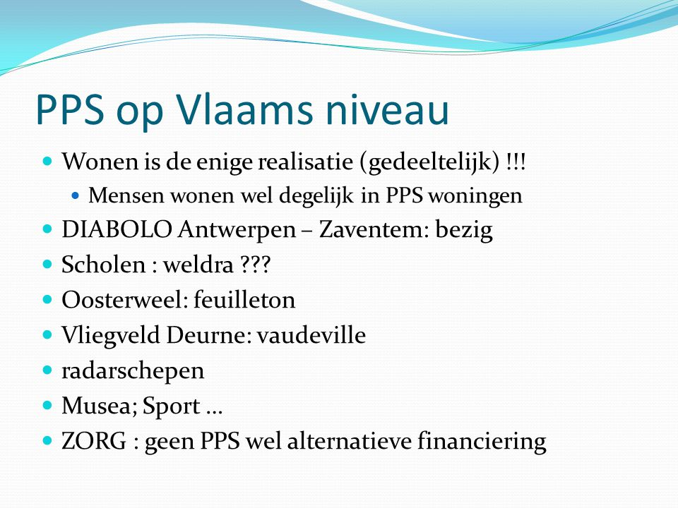PPS op Vlaams niveau Wonen is de enige realisatie (gedeeltelijk) !!! Mensen wonen wel degelijk in PPS woningen DIABOLO Antwerpen – Zaventem: bezig Sch