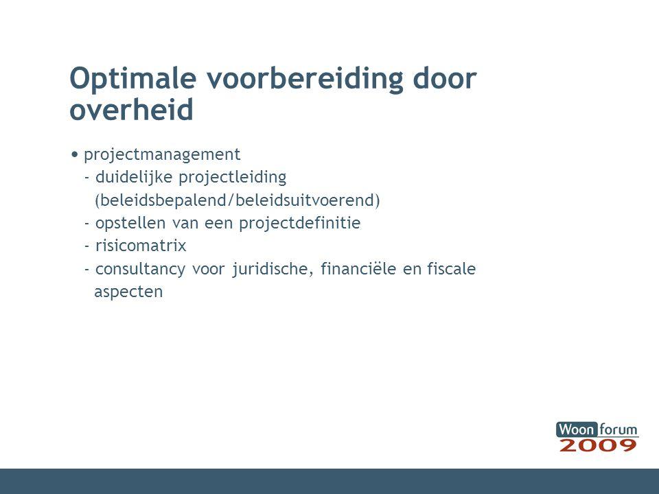 Optimale voorbereiding door overheid projectmanagement - duidelijke projectleiding (beleidsbepalend/beleidsuitvoerend) - opstellen van een projectdefi