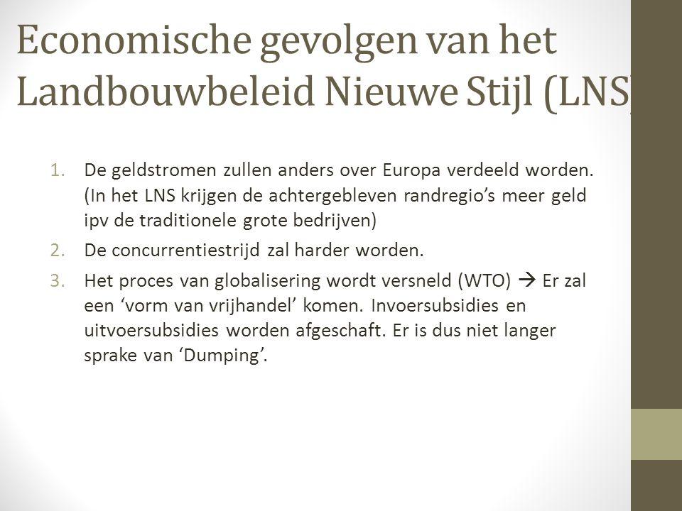 Economische gevolgen van het Landbouwbeleid Nieuwe Stijl (LNS) 1.De geldstromen zullen anders over Europa verdeeld worden.
