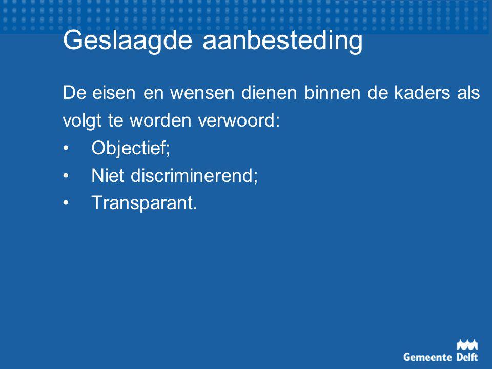 Geslaagde aanbesteding De eisen en wensen dienen binnen de kaders als volgt te worden verwoord: Objectief; Niet discriminerend; Transparant.