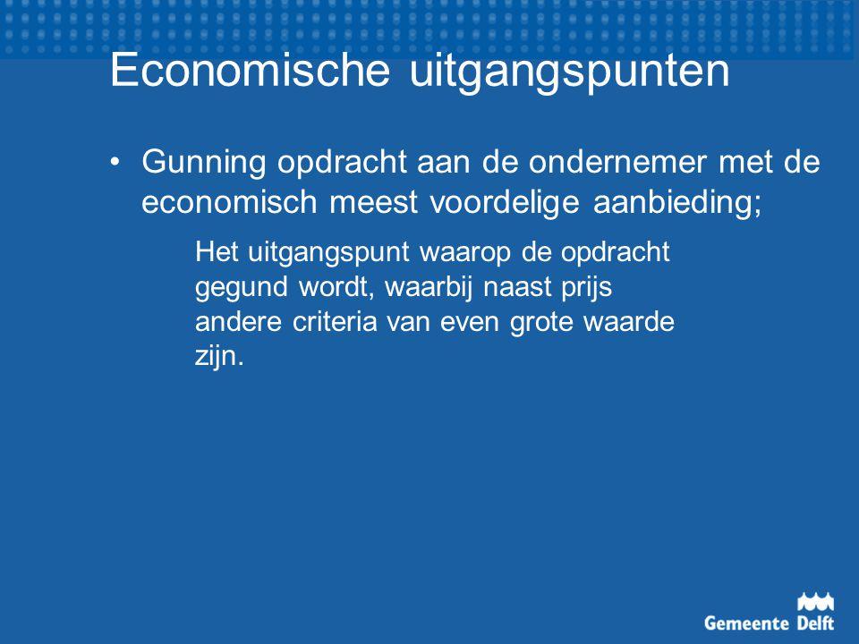 Economische uitgangspunten Gunning opdracht aan de ondernemer met de economisch meest voordelige aanbieding; Het uitgangspunt waarop de opdracht gegund wordt, waarbij naast prijs andere criteria van even grote waarde zijn.