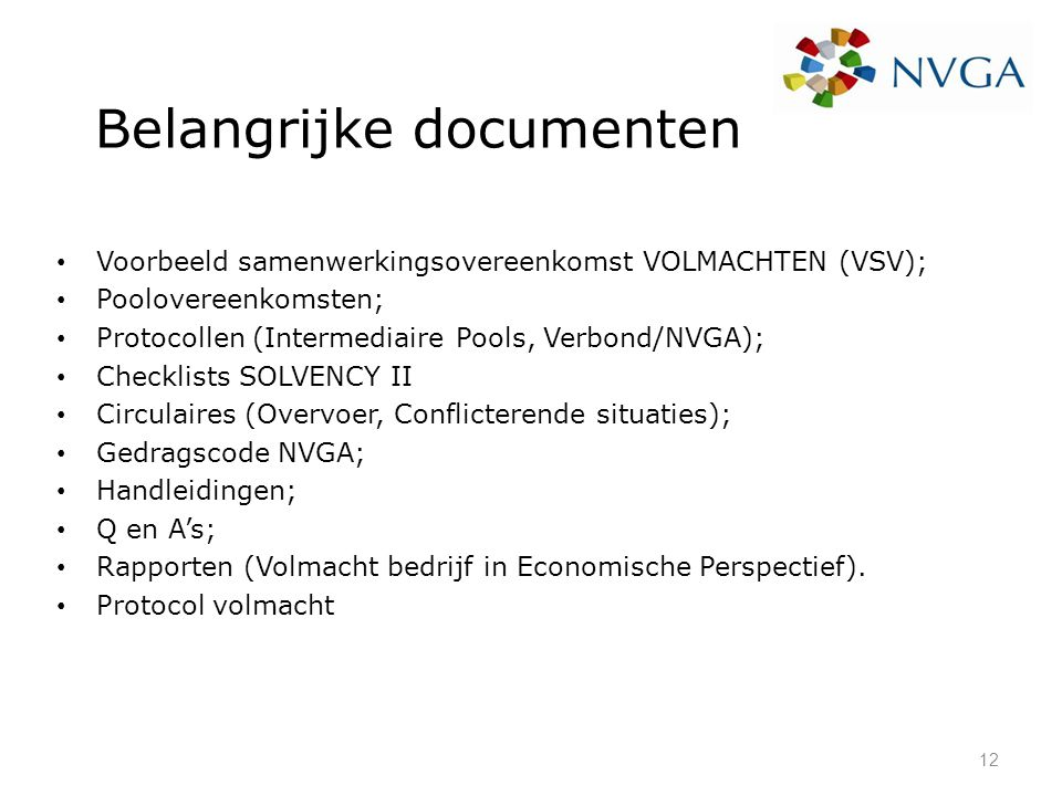 Belangrijke documenten Voorbeeld samenwerkingsovereenkomst VOLMACHTEN (VSV); Poolovereenkomsten; Protocollen (Intermediaire Pools, Verbond/NVGA); Chec