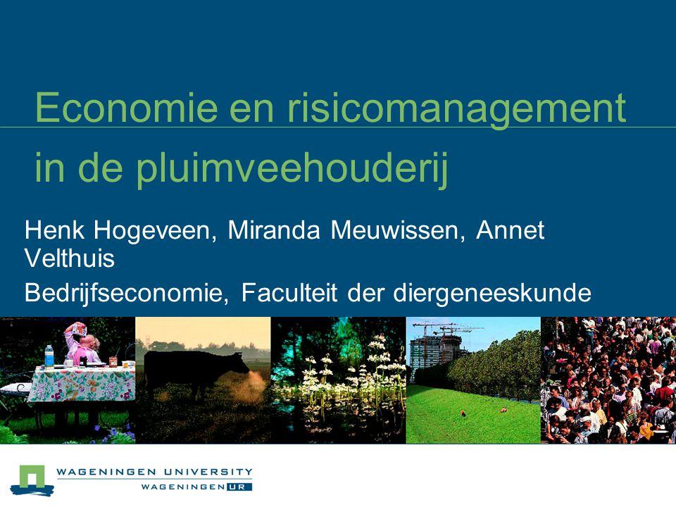 Economie en risicomanagement in de pluimveehouderij Henk Hogeveen, Miranda Meuwissen, Annet Velthuis Bedrijfseconomie, Faculteit der diergeneeskunde