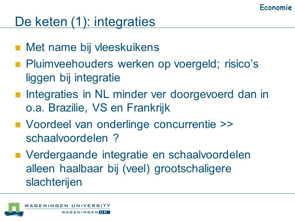 De keten (1): integraties Met name bij vleeskuikens Pluimveehouders werken op voergeld; risico's liggen bij integratie Integraties in NL minder ver doorgevoerd dan in o.a.