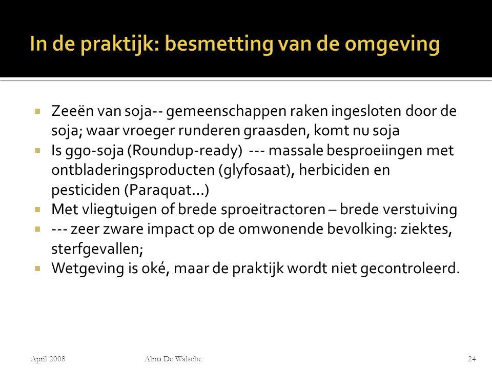  Zeeën van soja-- gemeenschappen raken ingesloten door de soja; waar vroeger runderen graasden, komt nu soja  Is ggo-soja (Roundup-ready) --- massale besproeiingen met ontbladeringsproducten (glyfosaat), herbiciden en pesticiden (Paraquat…)  Met vliegtuigen of brede sproeitractoren – brede verstuiving  --- zeer zware impact op de omwonende bevolking: ziektes, sterfgevallen;  Wetgeving is oké, maar de praktijk wordt niet gecontroleerd.