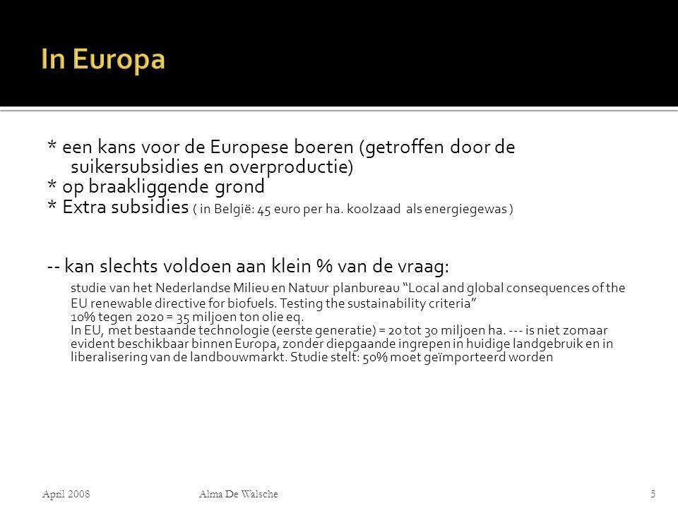 * een kans voor de Europese boeren (getroffen door de suikersubsidies en overproductie) * op braakliggende grond * Extra subsidies ( in België: 45 euro per ha.