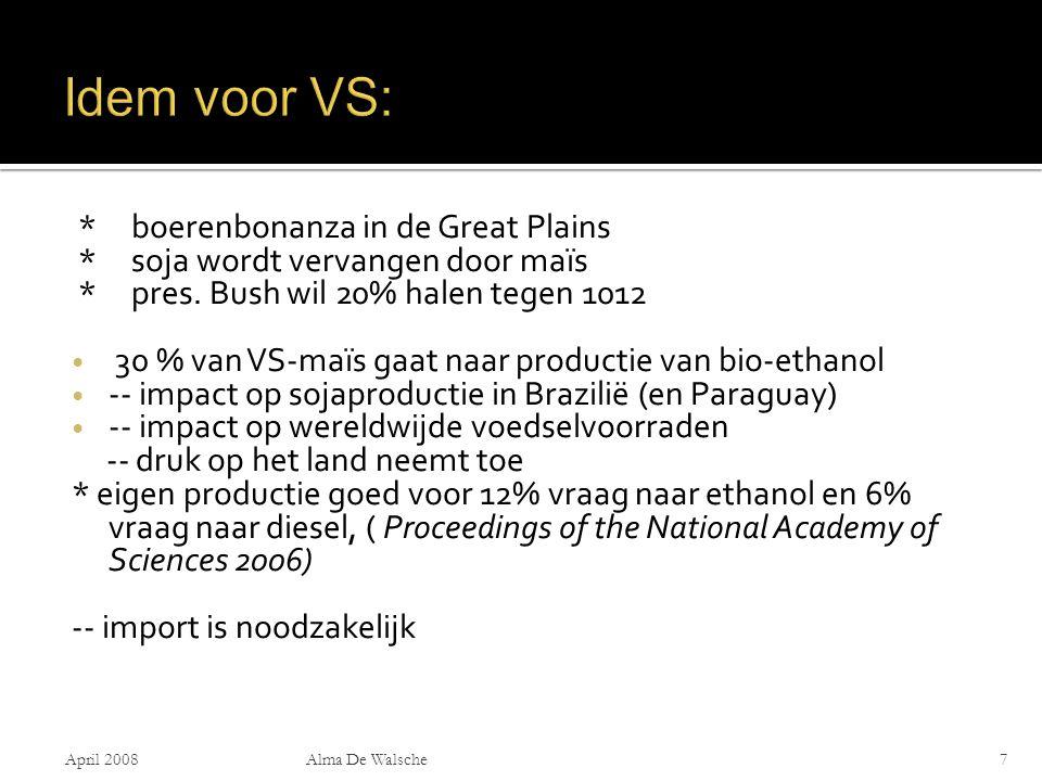 * boerenbonanza in de Great Plains * soja wordt vervangen door maïs * pres. Bush wil 20% halen tegen 1012 30 % van VS-maïs gaat naar productie van bio