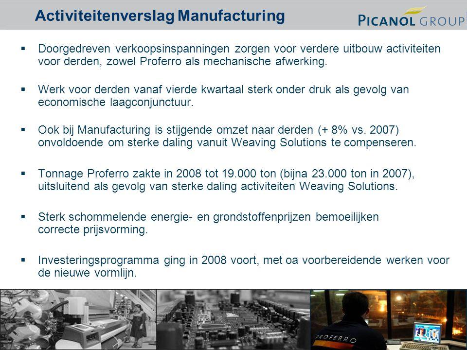 6 Activiteitenverslag Manufacturing  Doorgedreven verkoopsinspanningen zorgen voor verdere uitbouw activiteiten voor derden, zowel Proferro als mechanische afwerking.