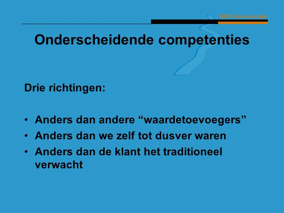 """Onderscheidende competenties Drie richtingen: Anders dan andere """"waardetoevoegers"""" Anders dan we zelf tot dusver waren Anders dan de klant het traditi"""