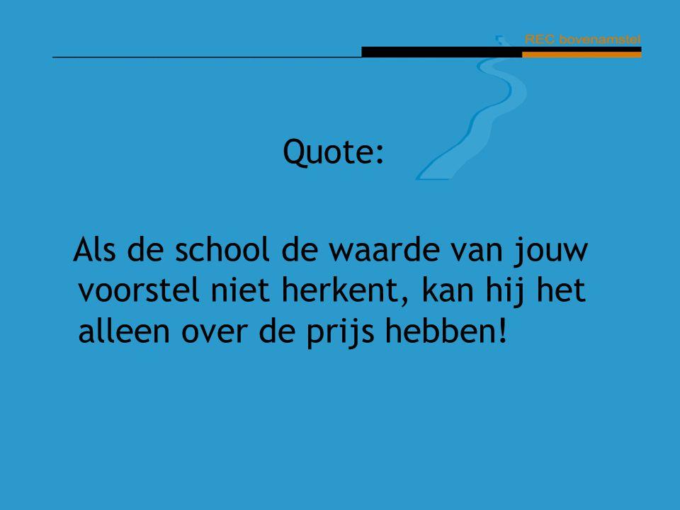 Quote: Als de school de waarde van jouw voorstel niet herkent, kan hij het alleen over de prijs hebben!