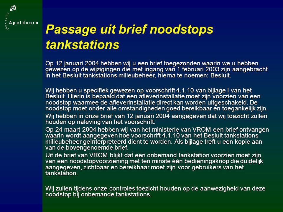 Passage uit brief noodstops tankstations Op 12 januari 2004 hebben wij u een brief toegezonden waarin we u hebben gewezen op de wijzigingen die met in