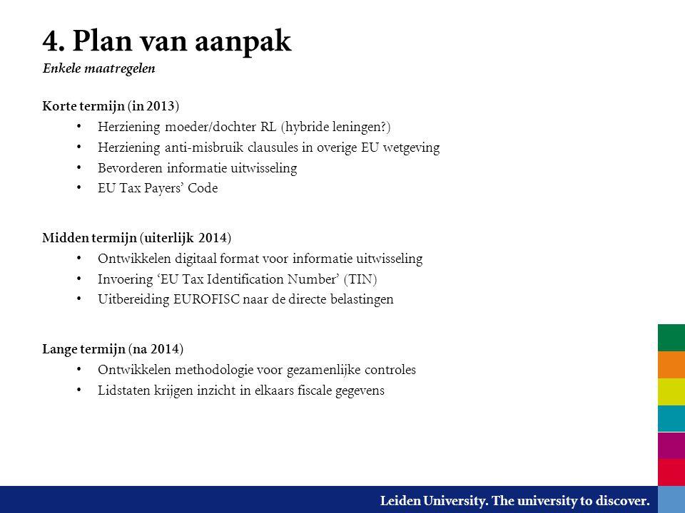 Leiden University. The university to discover. 4. Plan van aanpak Enkele maatregelen Korte termijn (in 2013) Herziening moeder/dochter RL (hybride len