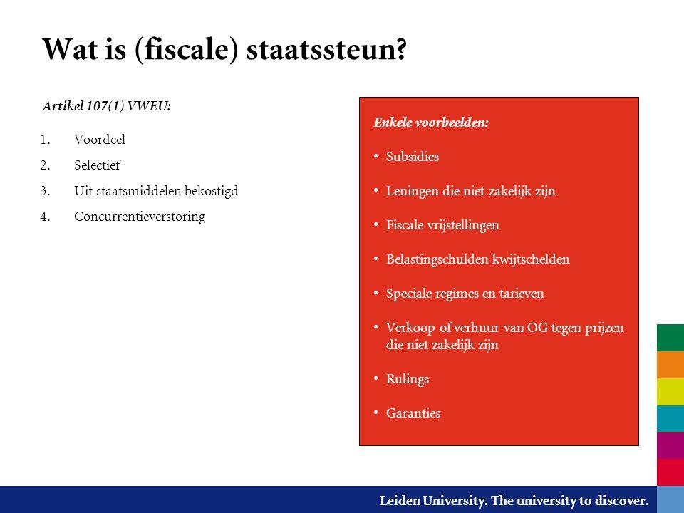 Leiden University. The university to discover. Wat is (fiscale) staatssteun? Artikel 107(1) VWEU: 1. Voordeel 2. Selectief 3. Uit staatsmiddelen bekos