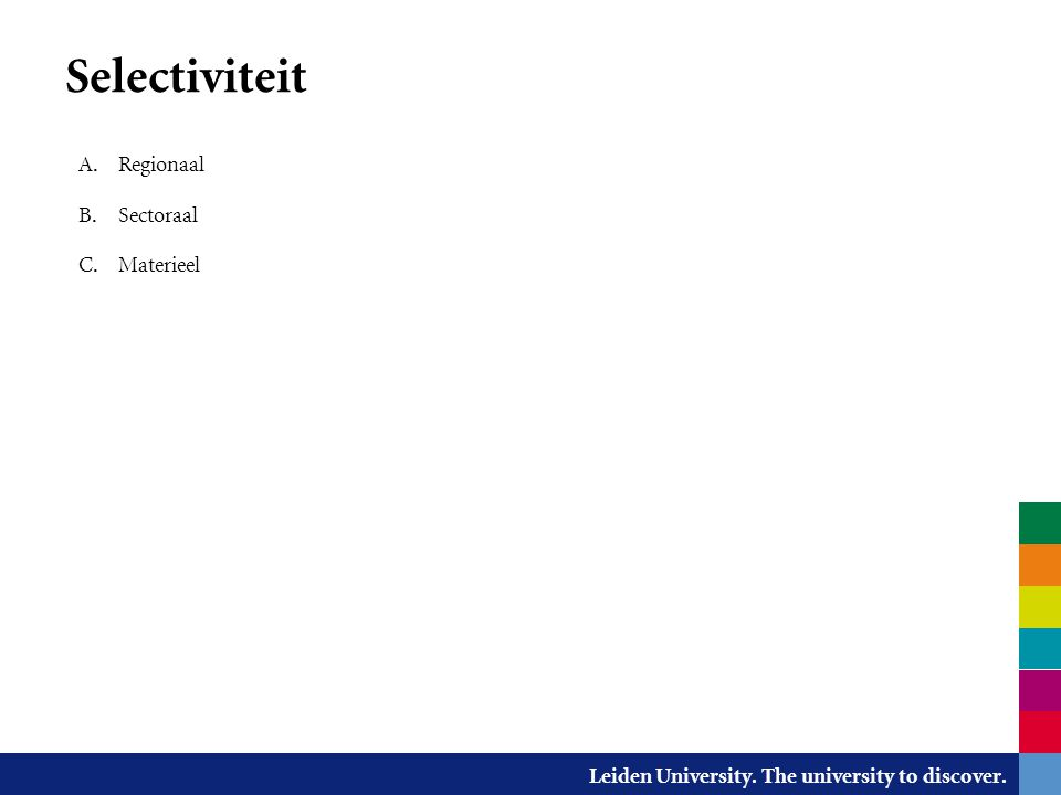 Leiden University. The university to discover. Selectiviteit A. Regionaal B. Sectoraal C. Materieel