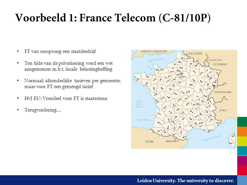 Leiden University. The university to discover. Voorbeeld 1: France Telecom (C-81/10P) FT van oorsprong een staatsbedrijf Ten tijde van de privatiserin