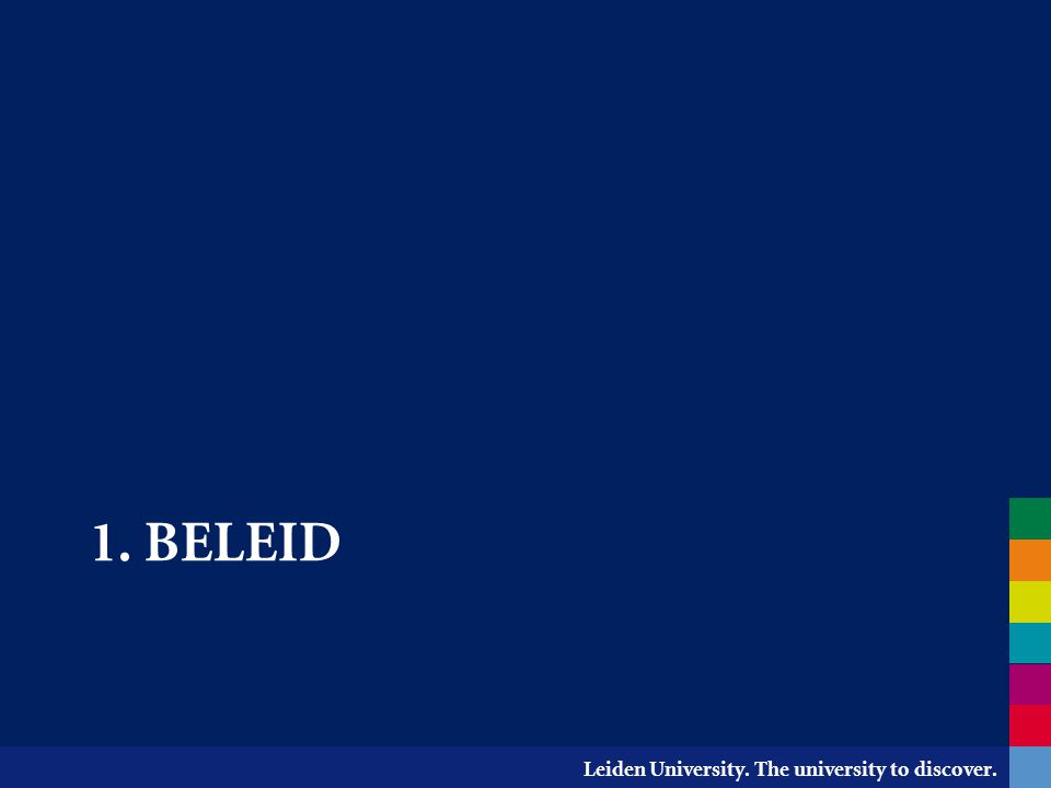 Leiden University. The university to discover. 1. BELEID