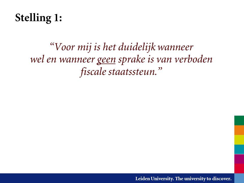 """Leiden University. The university to discover. Stelling 1: """"Voor mij is het duidelijk wanneer wel en wanneer geen sprake is van verboden fiscale staat"""