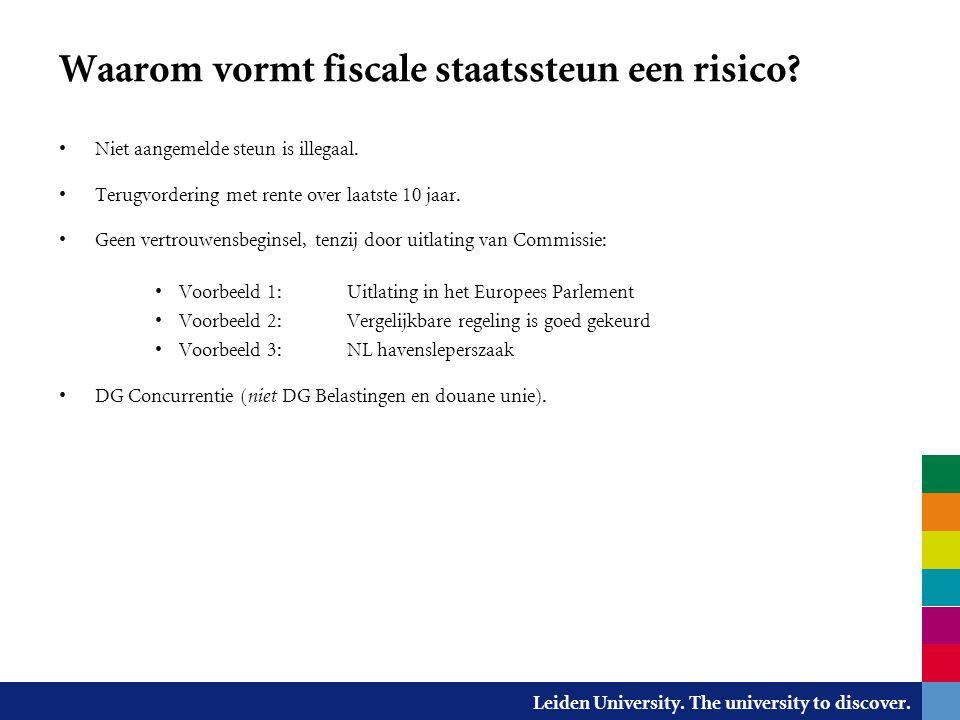 Leiden University. The university to discover. Waarom vormt fiscale staatssteun een risico? Niet aangemelde steun is illegaal. Terugvordering met rent