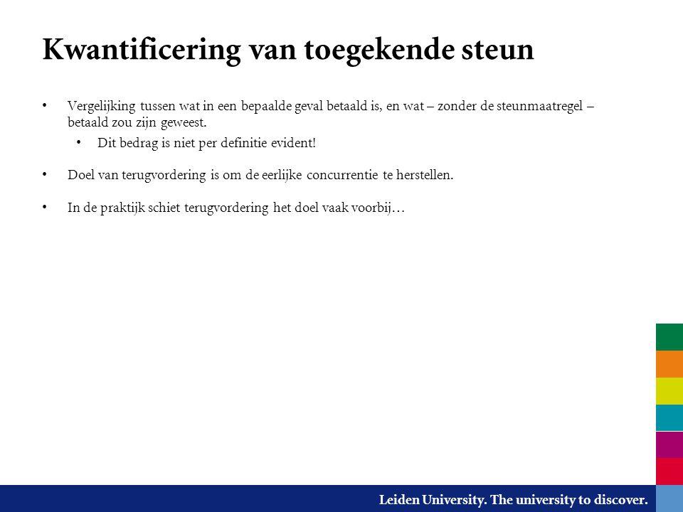 Leiden University. The university to discover. Kwantificering van toegekende steun Vergelijking tussen wat in een bepaalde geval betaald is, en wat –