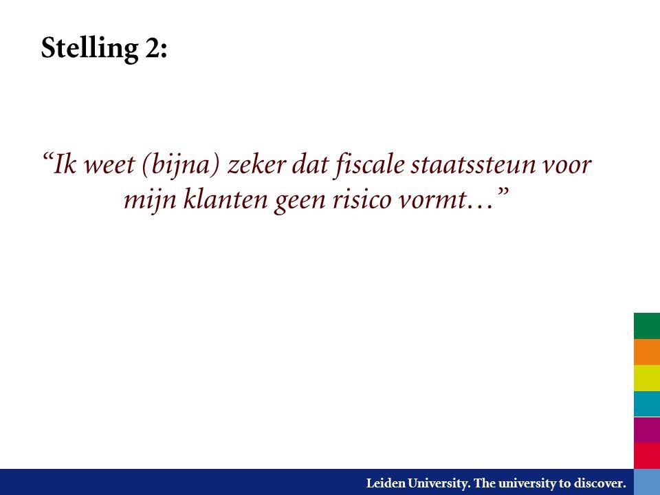 """Leiden University. The university to discover. Stelling 2: """"Ik weet (bijna) zeker dat fiscale staatssteun voor mijn klanten geen risico vormt…"""" Stelli"""