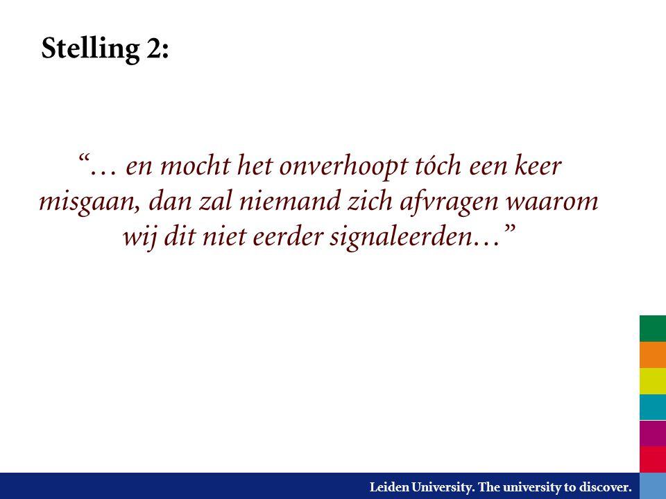 """Leiden University. The university to discover. Stelling 2: """"… en mocht het onverhoopt tóch een keer misgaan, dan zal niemand zich afvragen waarom wij"""