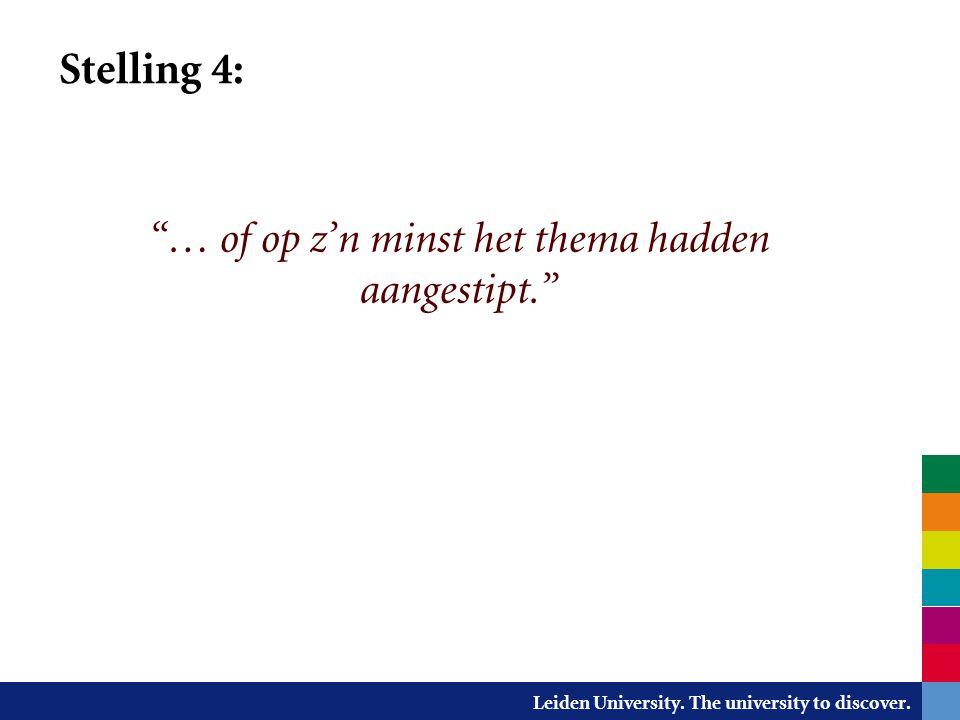 "Leiden University. The university to discover. Stelling 4: ""… of op z'n minst het thema hadden aangestipt."" Stelling 1"