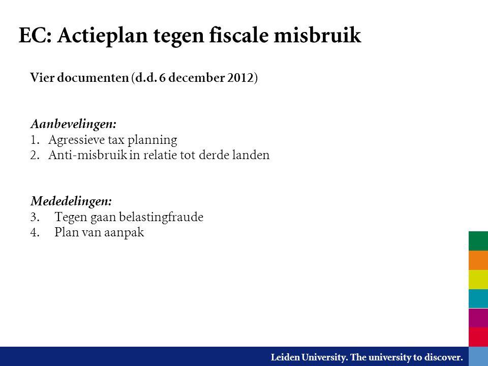 Leiden University. The university to discover. EC: Actieplan tegen fiscale misbruik Vier documenten (d.d. 6 december 2012) - : Aanbevelingen: 1. Agres