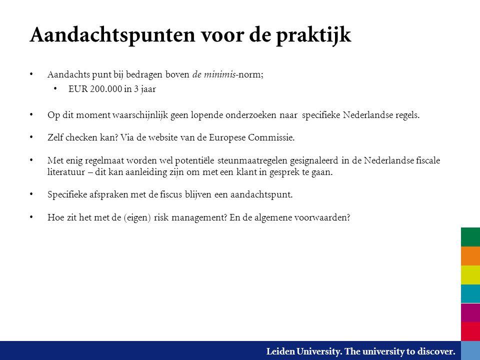 Leiden University. The university to discover. Aandachtspunten voor de praktijk Aandachts punt bij bedragen boven de minimis- norm; EUR 200.000 in 3 j
