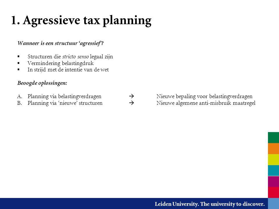Leiden University. The university to discover. 1. Agressieve tax planning Wanneer is een structuur 'agressief'?  Structuren die stricto senso legaal