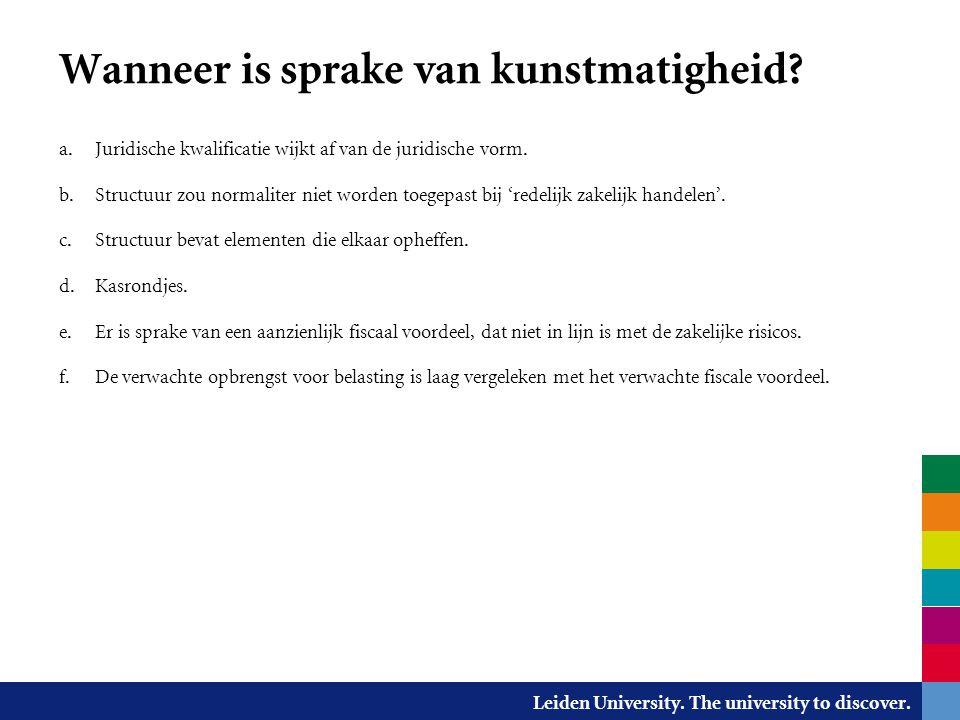 Leiden University. The university to discover. Wanneer is sprake van kunstmatigheid? a. Juridische kwalificatie wijkt af van de juridische vorm. b. St