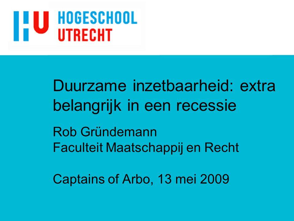 Duurzame inzetbaarheid: extra belangrijk in een recessie Rob Gründemann Faculteit Maatschappij en Recht Captains of Arbo, 13 mei 2009