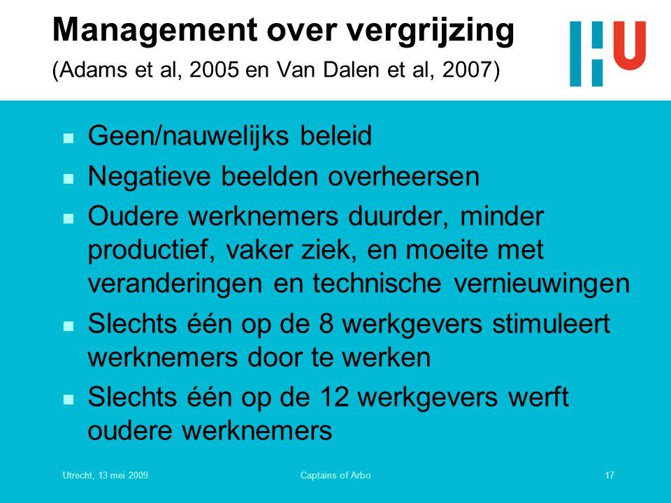 Utrecht, 13 mei 200917Captains of Arbo Management over vergrijzing (Adams et al, 2005 en Van Dalen et al, 2007) n Geen/nauwelijks beleid n Negatieve b