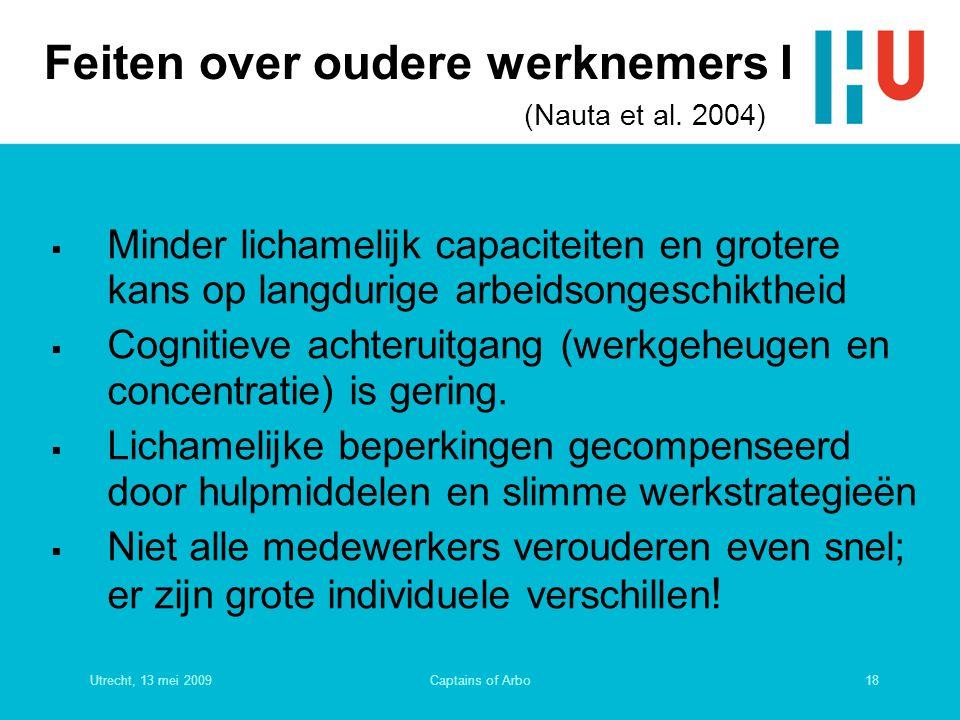 Utrecht, 13 mei 200918Captains of Arbo Feiten over oudere werknemers I (Nauta et al. 2004)  Minder lichamelijk capaciteiten en grotere kans op langdu
