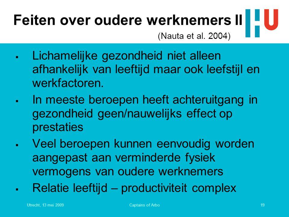 Utrecht, 13 mei 200919Captains of Arbo Feiten over oudere werknemers II (Nauta et al. 2004)  Lichamelijke gezondheid niet alleen afhankelijk van leef