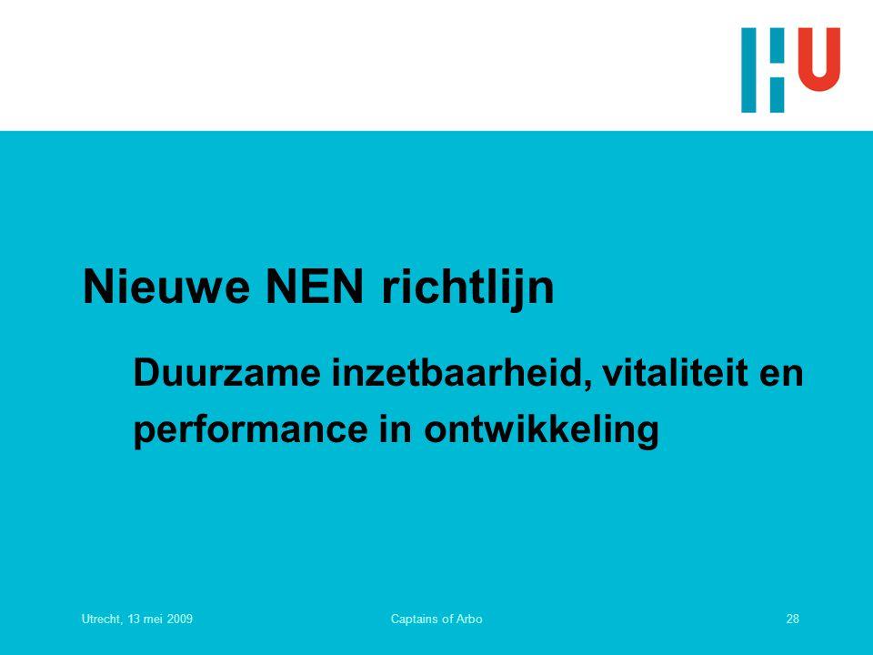 Utrecht, 13 mei 200928Captains of Arbo Nieuwe NEN richtlijn Duurzame inzetbaarheid, vitaliteit en performance in ontwikkeling