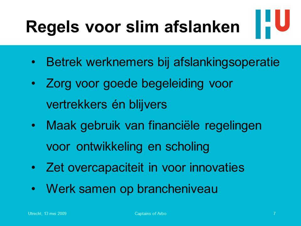 Utrecht, 13 mei 20097Captains of Arbo Regels voor slim afslanken Betrek werknemers bij afslankingsoperatie Zorg voor goede begeleiding voor vertrekker