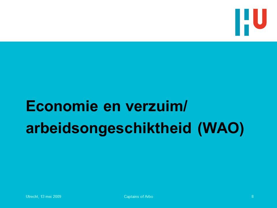 Utrecht, 13 mei 20099Captains of Arbo Werkloosheid en ziekteverzuim (bron CPB)