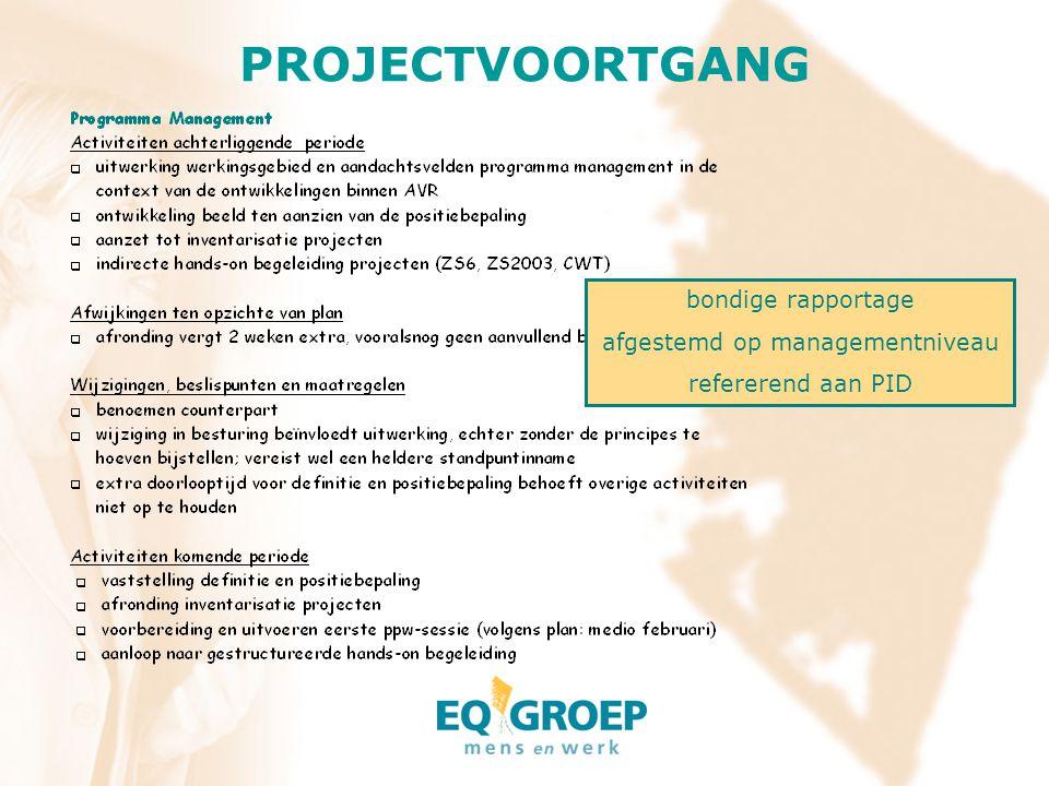 PROJECTVOORTGANG bondige rapportage afgestemd op managementniveau refererend aan PID