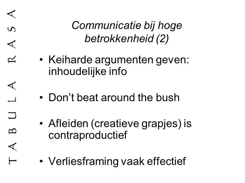 Communicatie bij hoge betrokkenheid (2) Keiharde argumenten geven: inhoudelijke info Don't beat around the bush Afleiden (creatieve grapjes) is contra