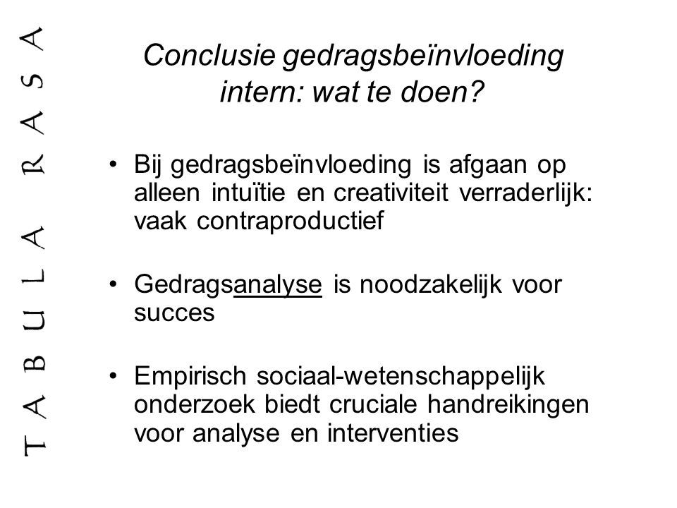 Conclusie gedragsbeïnvloeding intern: wat te doen? Bij gedragsbeïnvloeding is afgaan op alleen intuïtie en creativiteit verraderlijk: vaak contraprodu