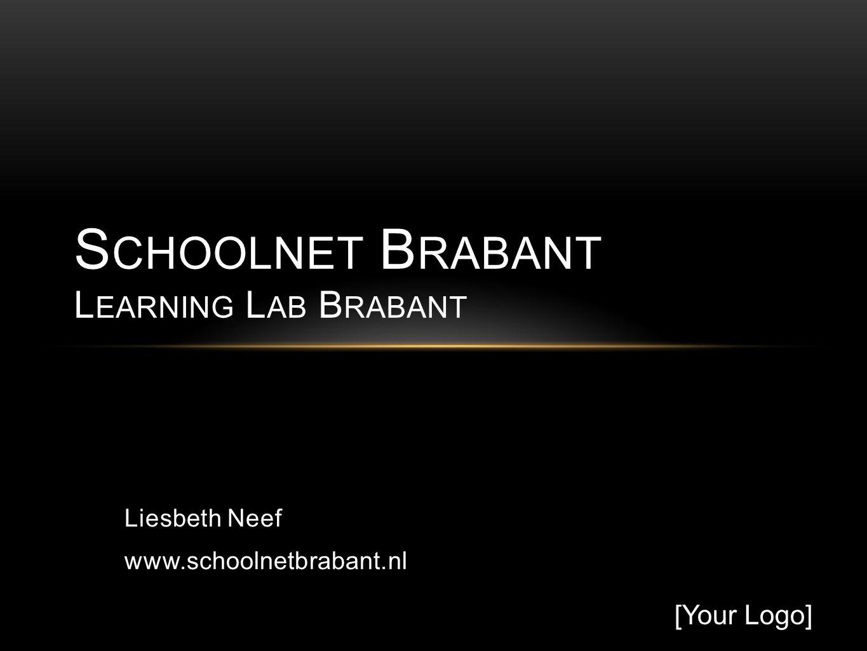 Liesbeth Neef www.schoolnetbrabant.nl S CHOOLNET B RABANT L EARNING L AB B RABANT [Your Logo]