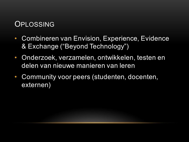 """O PLOSSING Combineren van Envision, Experience, Evidence & Exchange (""""Beyond Technology"""") Onderzoek, verzamelen, ontwikkelen, testen en delen van nieu"""