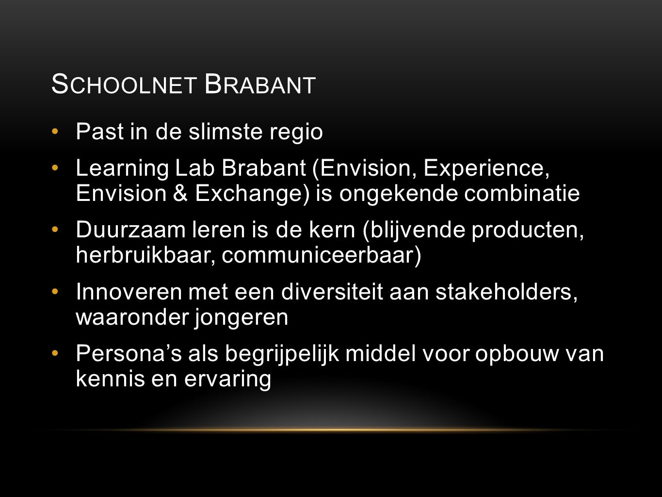 S CHOOLNET B RABANT Past in de slimste regio Learning Lab Brabant (Envision, Experience, Envision & Exchange) is ongekende combinatie Duurzaam leren i