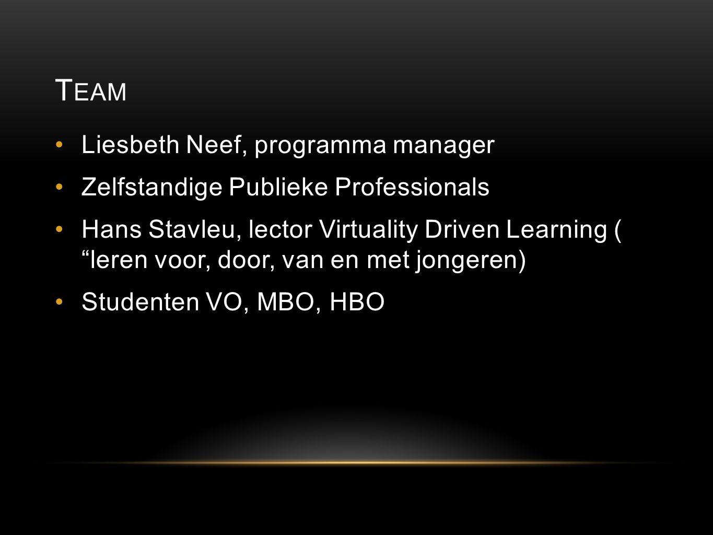 """T EAM Liesbeth Neef, programma manager Zelfstandige Publieke Professionals Hans Stavleu, lector Virtuality Driven Learning ( """"leren voor, door, van en"""