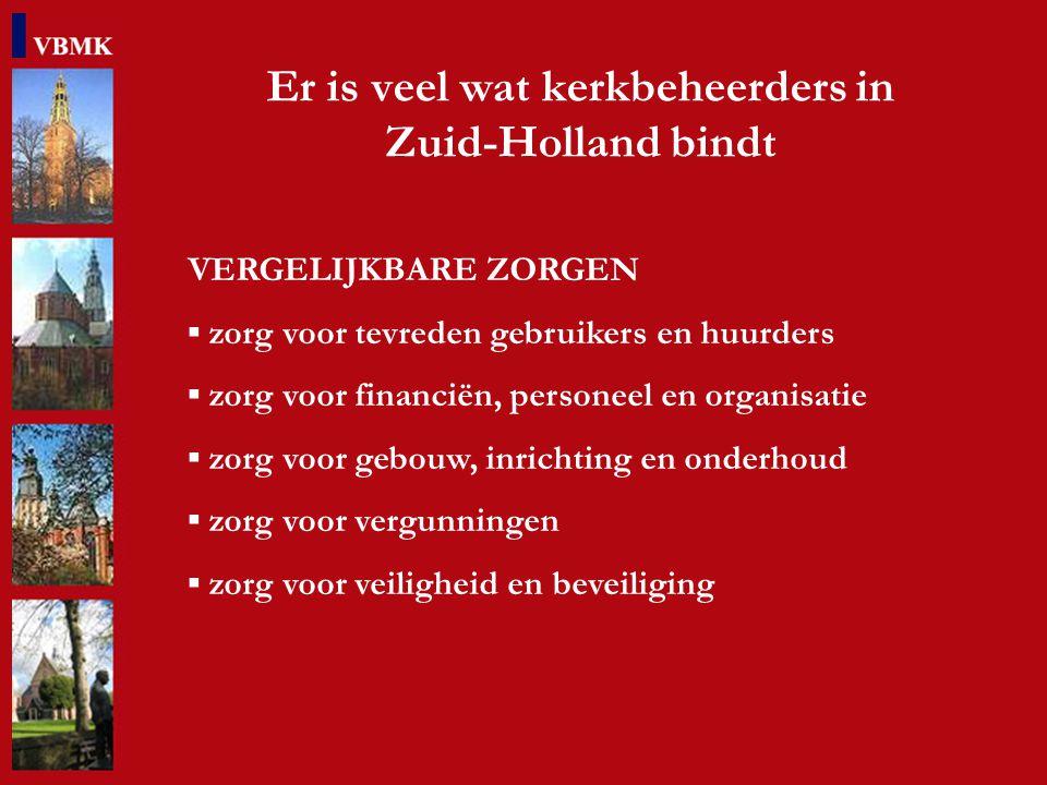 Er is veel wat kerkbeheerders in Zuid-Holland bindt VERGELIJKBARE POSITIE Verzelfstandigd beheer en bestuur In kerkelijk of maatschappelijk verband Gesteund door Gemeente, Provincie en Rijk In samenwerking/concurrentie met andere accommodaties