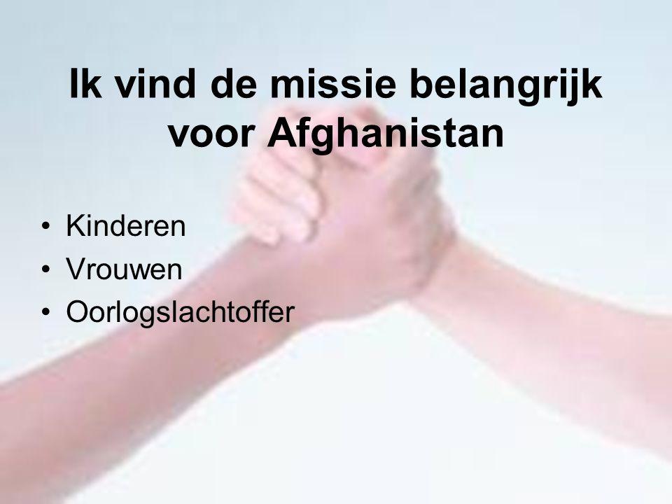 Ik vind de missie belangrijk voor Afghanistan Kinderen Vrouwen Oorlogslachtoffer