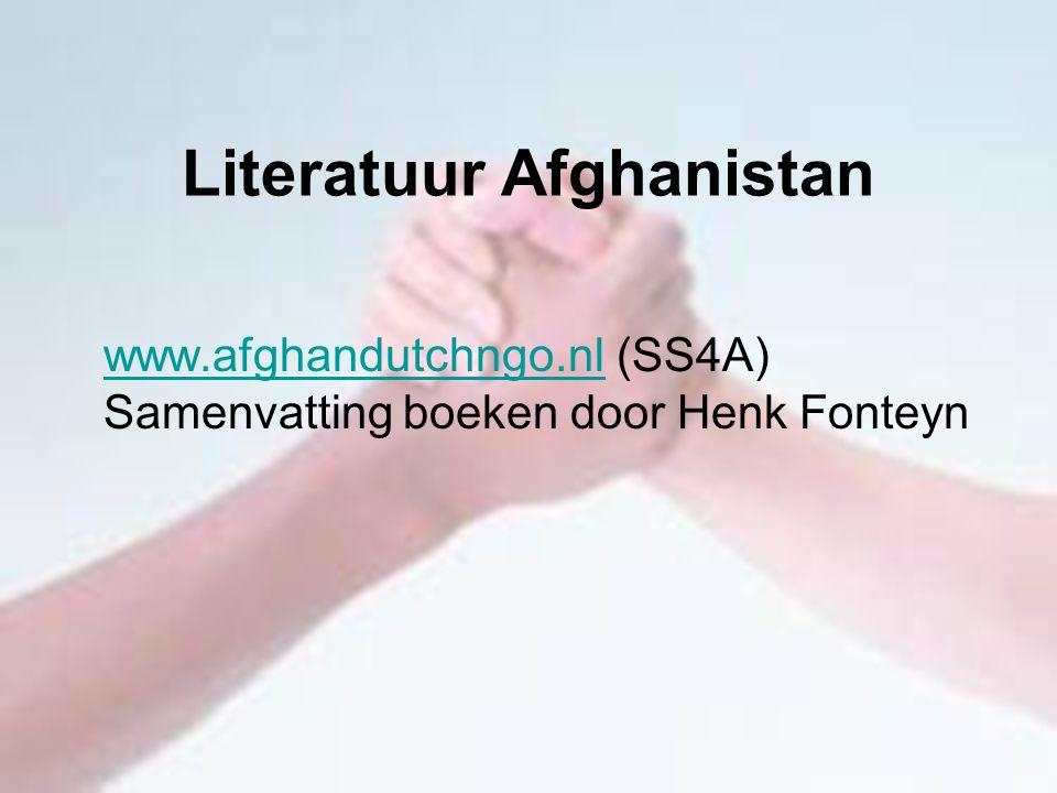 Literatuur Afghanistan www.afghandutchngo.nlwww.afghandutchngo.nl (SS4A) Samenvatting boeken door Henk Fonteyn